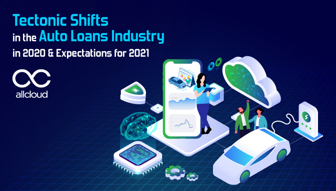 Tectonic Shifts in the Auto Loans Industry in 2020 & Expectations for 2021
